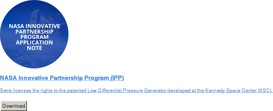 NASA Innovative Partnership Program (IPP)   Setra licenses the rights to the patented Low Differential Pressure Generator  developed at the Kennedy Space Center (KSC).   Download