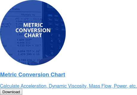 Metric Conversion Chart   Calculate Acceleration, Dynamic Viscosity, Mass Flow, Power, etc.  Download