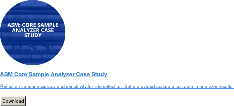 ASM Core Sample Analyzer Case Study   Relies on sensor accuracy and sensitivity for site selection; Setra provided  accurate test data in analyzer results.   Download