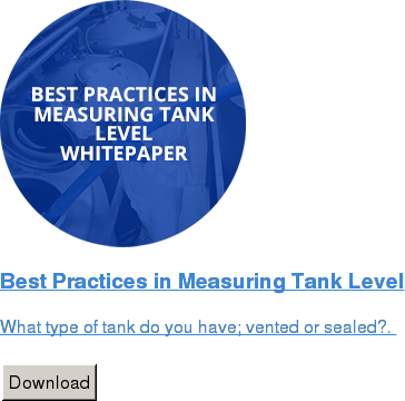 Best Practices in Measuring Tank Level   What type of tank do you have; vented or sealed?.    Download