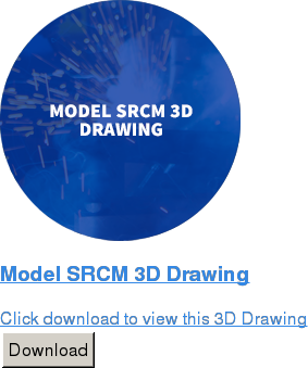 Model SRCM 3D Drawing  Click download to view this 3D Drawing Download