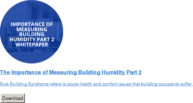 The Importance of Measuring Building Humidity Part 2   Sick Building Syndrome refers to acute health and comfort issues that building  occupants suffer.   Download