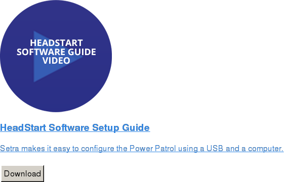 HeadStart Software Setup Guide   Setra makes it easy to configure the Power Patrol using a USB and a computer.   Download