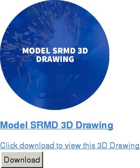 Model SRMD 3D Drawing  Click download to view this 3D Drawing Download